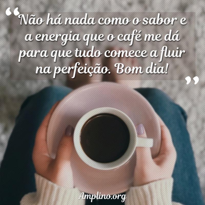 Não há nada como o sabor e a energia que o café me dá para que tudo comece a fluir na perfeição. Bom dia!