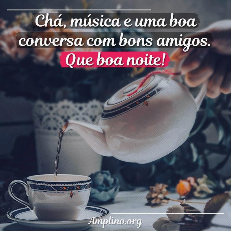 Chá, música e uma boa conversa com bons amigos. Que boa noite!